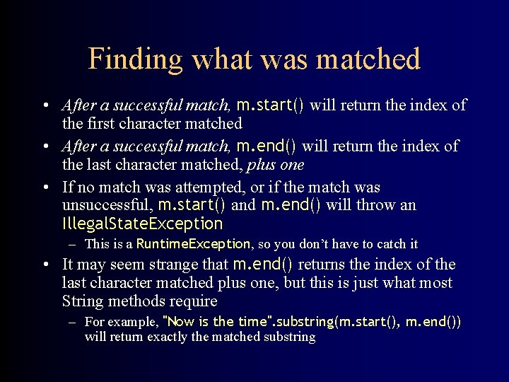 Finding what was matched • After a successful match, m. start() will return the