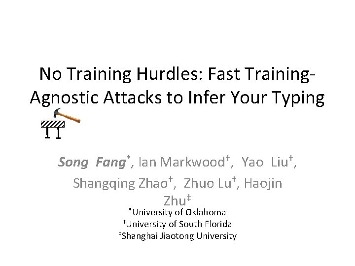 No Training Hurdles: Fast Training. Agnostic Attacks to Infer Your Typing Song Fang*, Ian