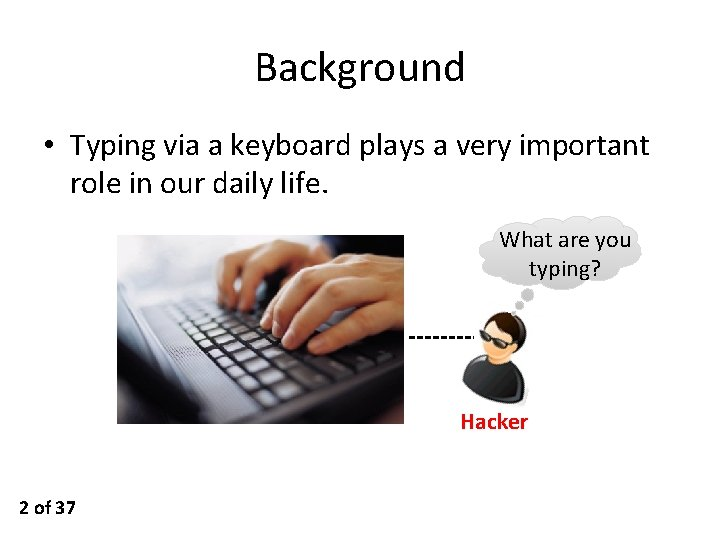 Background • Typing via a keyboard plays a very important role in our daily