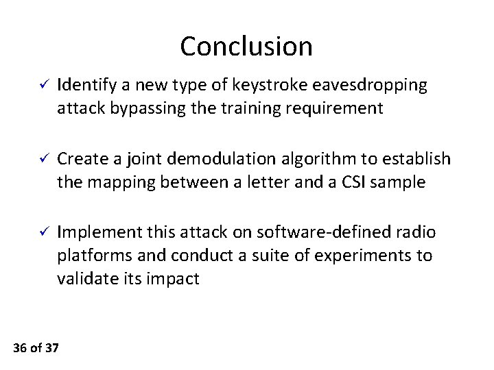 Conclusion ü Identify a new type of keystroke eavesdropping attack bypassing the training requirement