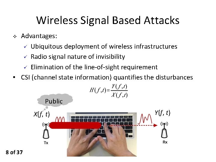 Wireless Signal Based Attacks Advantages: ü Ubiquitous deployment of wireless infrastructures ü Radio signal