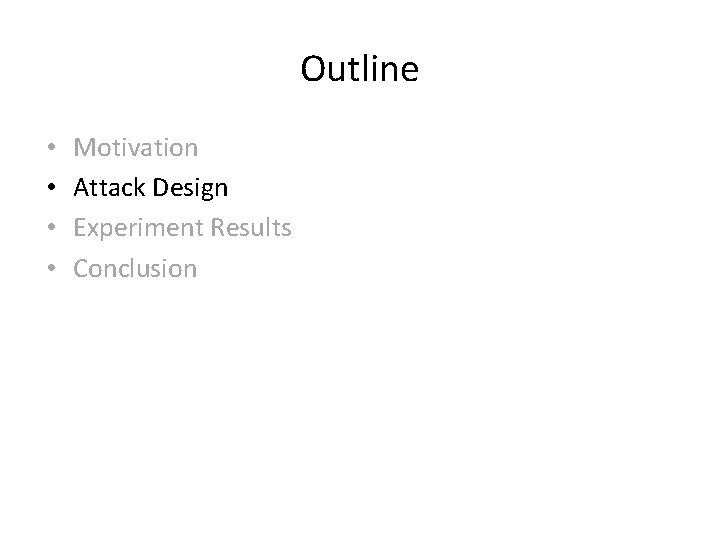 Outline • • Motivation Attack Design Experiment Results Conclusion