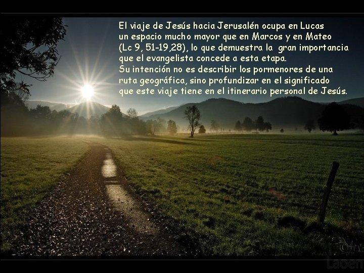El viaje de Jesús hacia Jerusalén ocupa en Lucas un espacio mucho mayor que