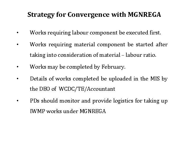 Strategy for Convergence with MGNREGA • Works requiring labour component be executed first. •