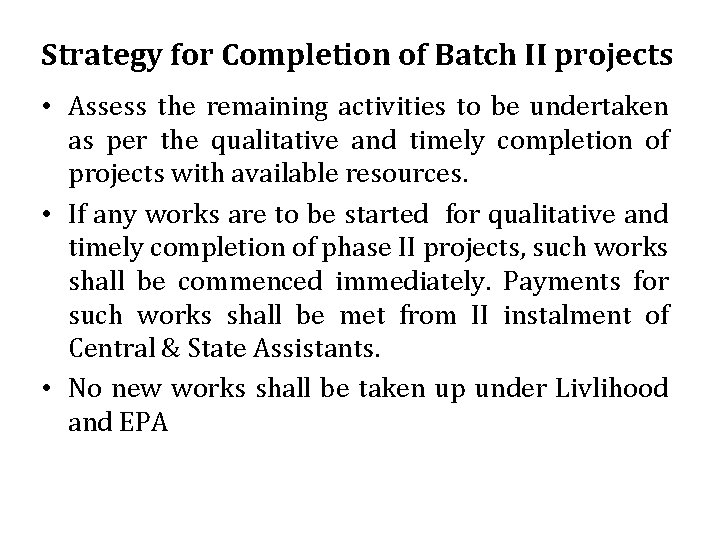 Strategy for Completion of Batch II projects • Assess the remaining activities to be