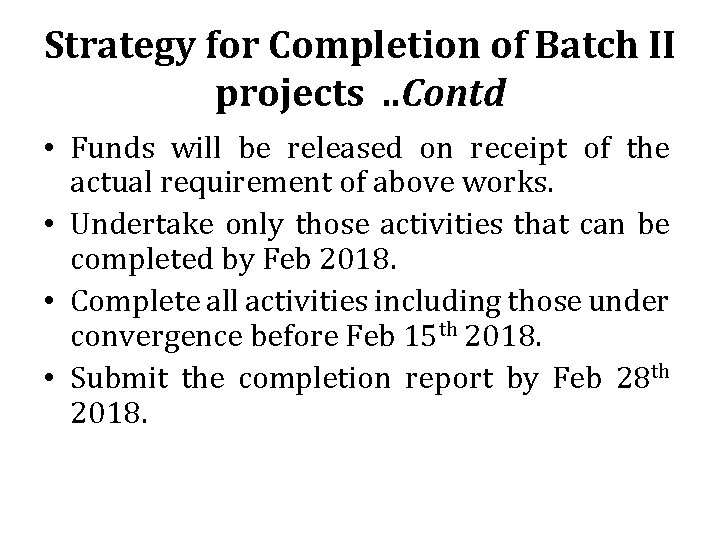 Strategy for Completion of Batch II projects. . Contd • Funds will be released