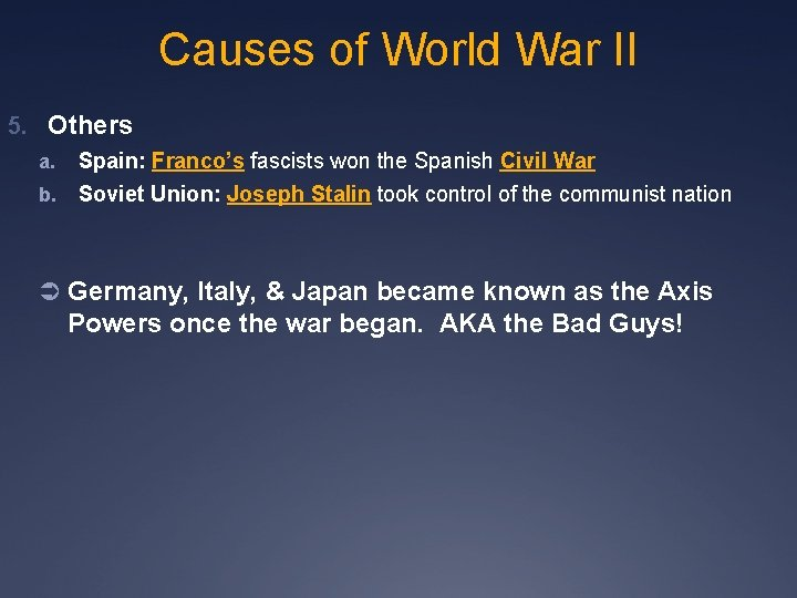 Causes of World War II 5. Others a. Spain: Franco's fascists won the Spanish