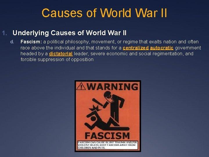 Causes of World War II 1. Underlying Causes of World War II d. Fascism: