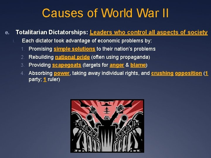 Causes of World War II Totalitarian Dictatorships: Leaders who control all aspects of society