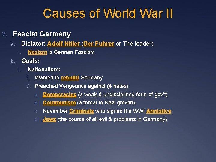 Causes of World War II 2. Fascist Germany Dictator: Adolf Hitler (Der Fuhrer or