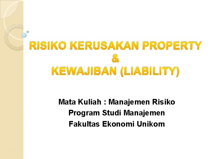 RISIKO KERUSAKAN PROPERTY & KEWAJIBAN (LIABILITY) Mata Kuliah : Manajemen Risiko Program Studi Manajemen