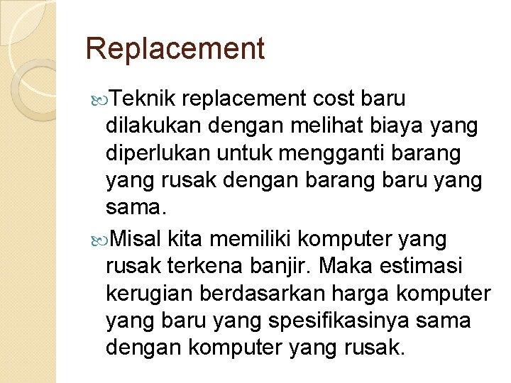 Replacement Teknik replacement cost baru dilakukan dengan melihat biaya yang diperlukan untuk mengganti barang