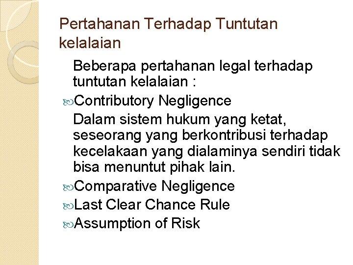 Pertahanan Terhadap Tuntutan kelalaian Beberapa pertahanan legal terhadap tuntutan kelalaian : Contributory Negligence Dalam