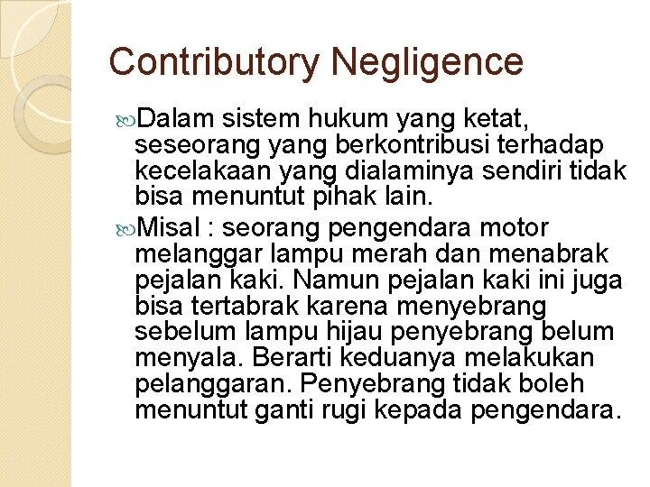 Contributory Negligence Dalam sistem hukum yang ketat, seseorang yang berkontribusi terhadap kecelakaan yang dialaminya