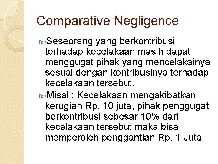 Comparative Negligence Seseorang yang berkontribusi terhadap kecelakaan masih dapat menggugat pihak yang mencelakainya sesuai
