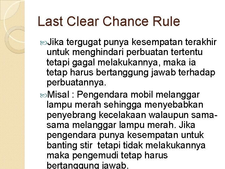Last Clear Chance Rule Jika tergugat punya kesempatan terakhir untuk menghindari perbuatan tertentu tetapi