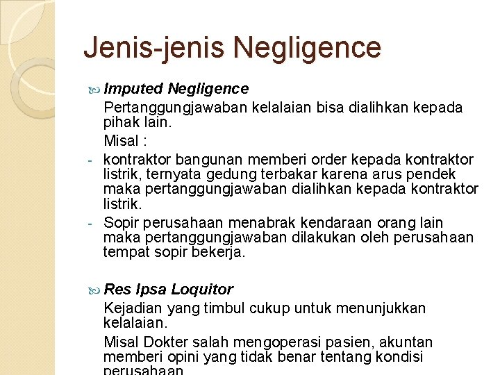 Jenis-jenis Negligence Imputed Negligence Pertanggungjawaban kelalaian bisa dialihkan kepada pihak lain. Misal : -