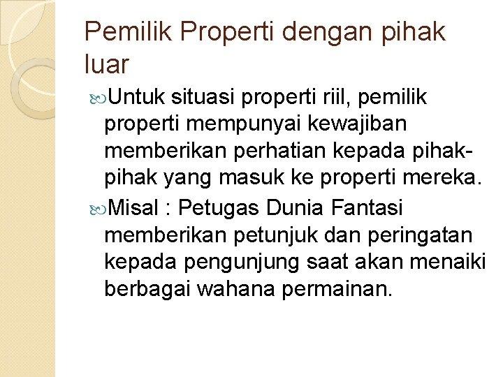 Pemilik Properti dengan pihak luar Untuk situasi properti riil, pemilik properti mempunyai kewajiban memberikan