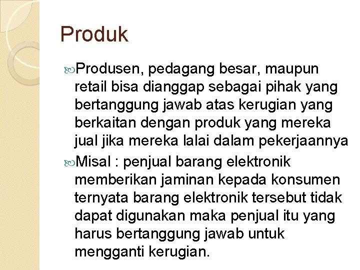 Produk Produsen, pedagang besar, maupun retail bisa dianggap sebagai pihak yang bertanggung jawab atas