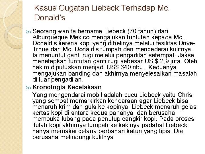 Kasus Gugatan Liebeck Terhadap Mc. Donald's Seorang wanita bernama Liebeck (70 tahun) dari Alburqueque
