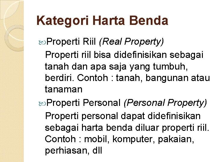 Kategori Harta Benda Properti Riil (Real Property) Properti riil bisa didefinisikan sebagai tanah dan