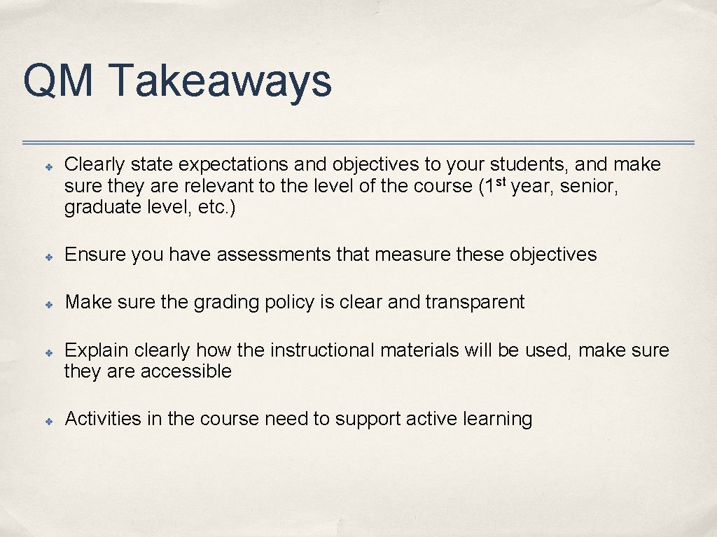 QM Takeaways ✤ Clearly state expectations and objectives to your students, and make sure