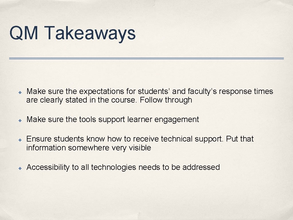 QM Takeaways ✤ ✤ Make sure the expectations for students' and faculty's response times