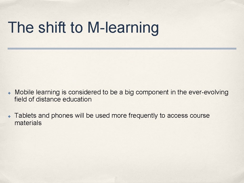 The shift to M-learning ✤ ✤ Mobile learning is considered to be a big