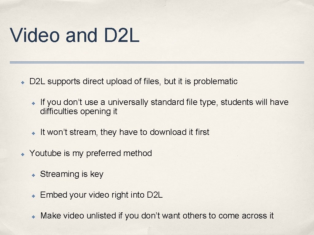 Video and D 2 L ✤ D 2 L supports direct upload of files,