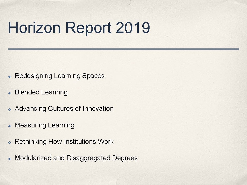 Horizon Report 2019 ✤ Redesigning Learning Spaces ✤ Blended Learning ✤ Advancing Cultures of