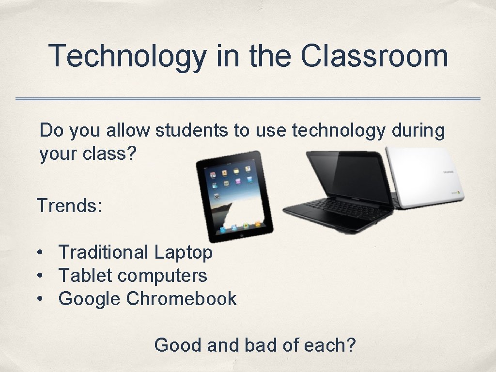 Technology in the Classroom Do you allow students to use technology during your class?