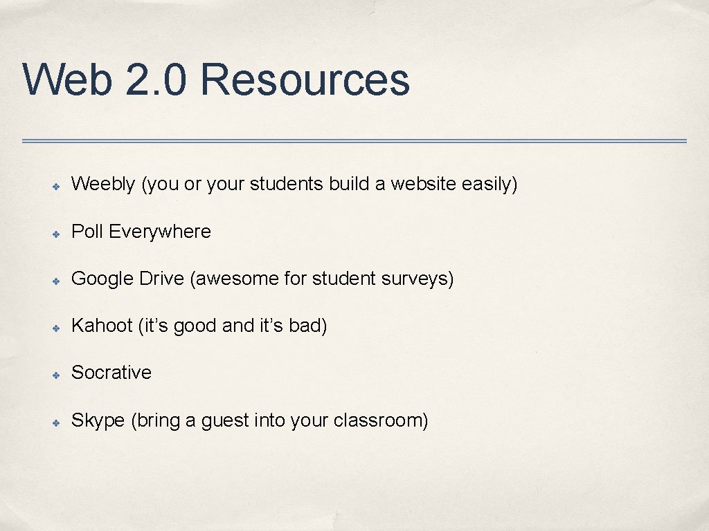 Web 2. 0 Resources ✤ Weebly (you or your students build a website easily)