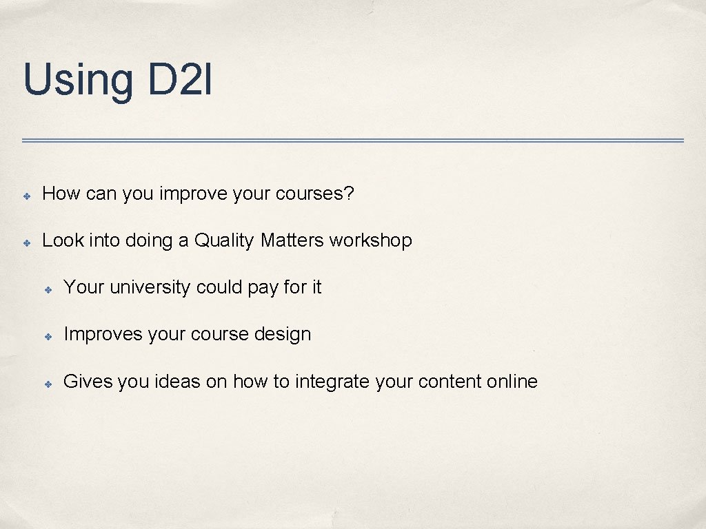 Using D 2 l ✤ How can you improve your courses? ✤ Look into