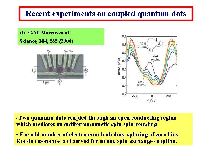 Recent experiments on coupled quantum dots (I). C. M. Macrus et al. Science, 304,