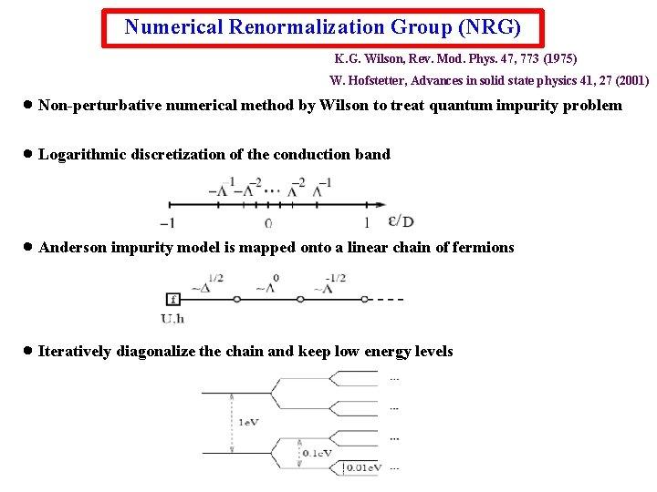 Numerical Renormalization Group (NRG) K. G. Wilson, Rev. Mod. Phys. 47, 773 (1975) W.