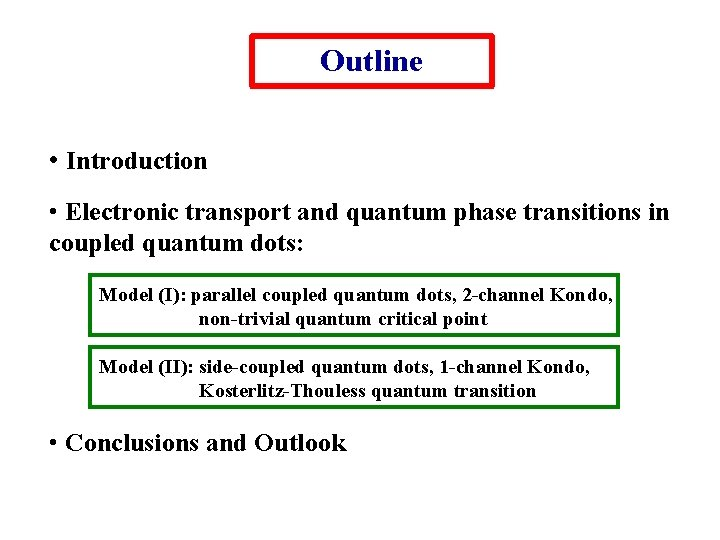 Outline • Introduction • Electronic transport and quantum phase transitions in coupled quantum dots: