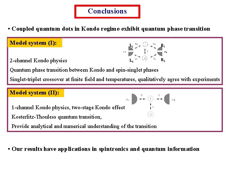 Conclusions • Coupled quantum dots in Kondo regime exhibit quantum phase transition Model system