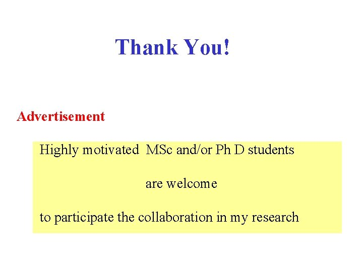 Thank You! Advertisement Highly motivated MSc and/or Ph D students are welcome to participate