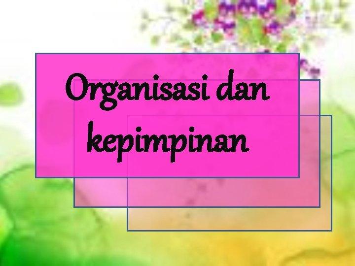 Organisasi dan kepimpinan