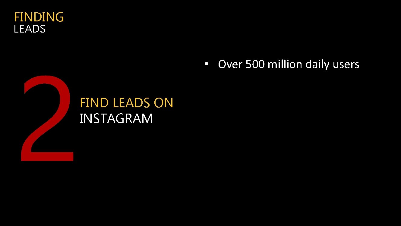 FINDING LEADS 2 FIND LEADS ON INSTAGRAM • Over 500 million daily users