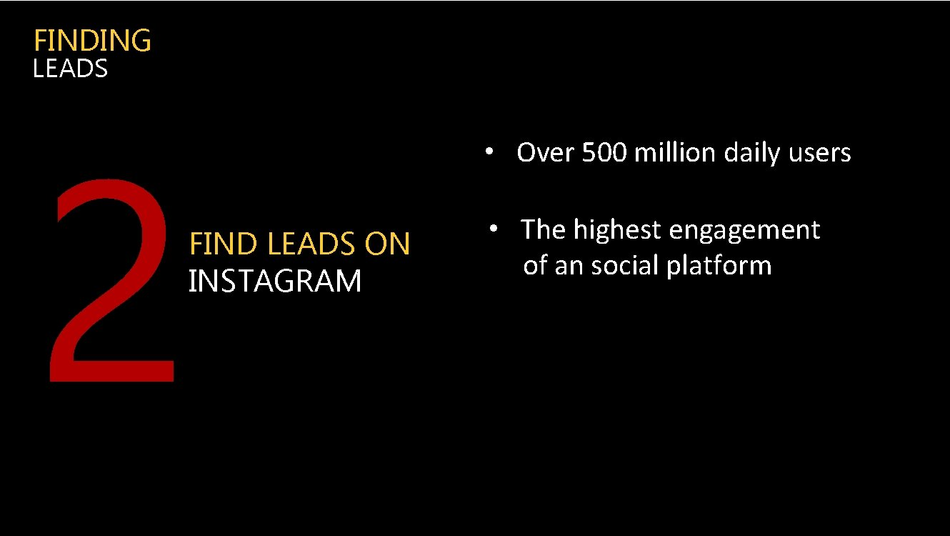 FINDING LEADS 2 FIND LEADS ON INSTAGRAM • Over 500 million daily users •