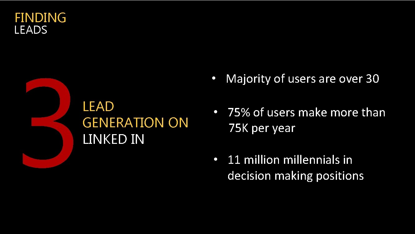 FINDING LEADS 3 LEAD GENERATION ON LINKED IN • Majority of users are over