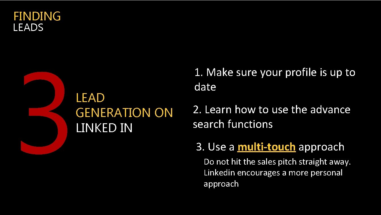 FINDING LEADS 3 LEAD GENERATION ON LINKED IN 1. Make sure your profile is
