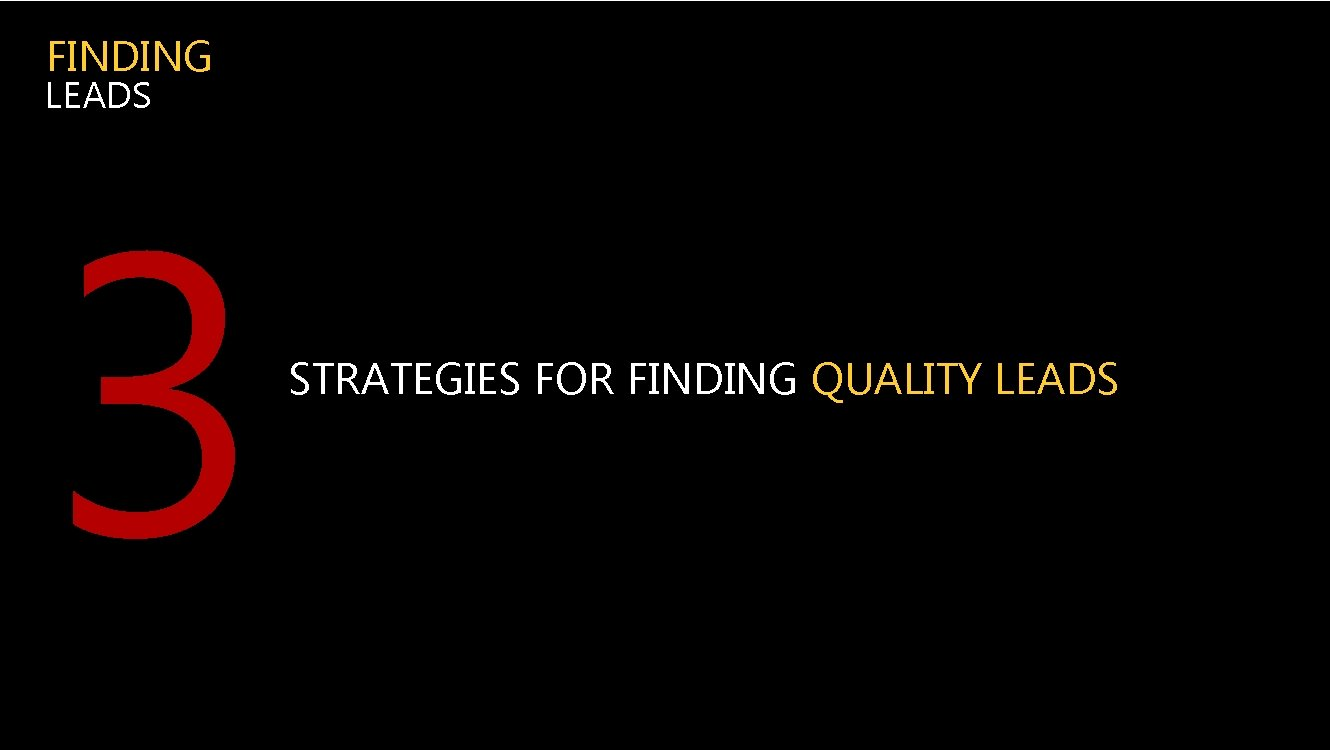 FINDING LEADS 3 STRATEGIES FOR FINDING QUALITY LEADS