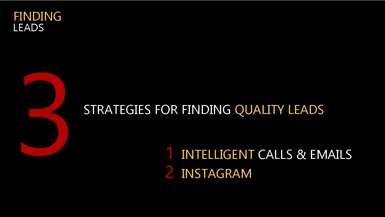 FINDING LEADS 3 STRATEGIES FOR FINDING QUALITY LEADS 1 2 INTELLIGENT CALLS & EMAILS