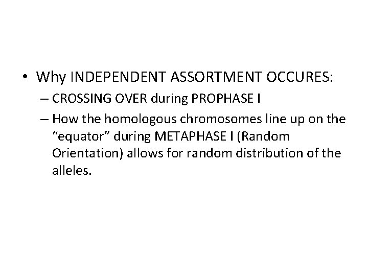 • Why INDEPENDENT ASSORTMENT OCCURES: – CROSSING OVER during PROPHASE I – How