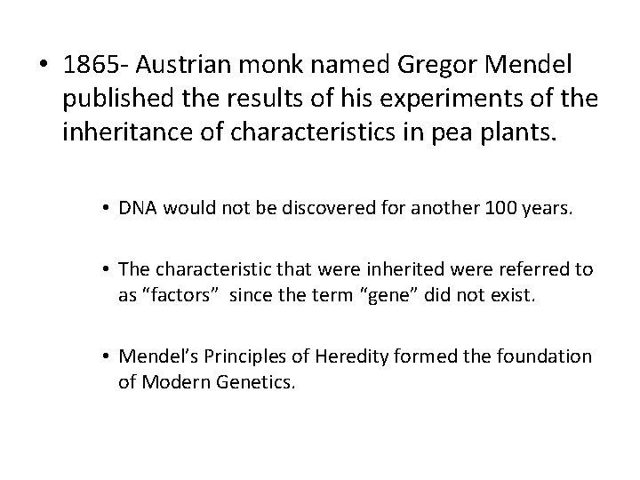 • 1865 - Austrian monk named Gregor Mendel published the results of his