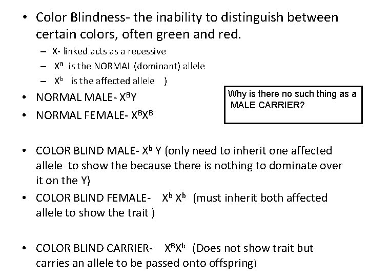 • Color Blindness- the inability to distinguish between certain colors, often green and