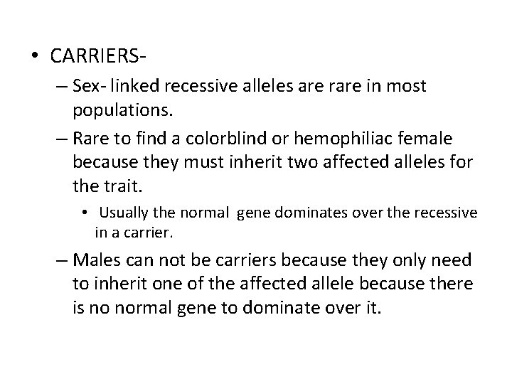 • CARRIERS– Sex- linked recessive alleles are rare in most populations. – Rare