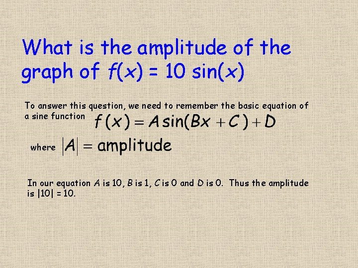 What is the amplitude of the graph of f(x) = 10 sin(x) To answer
